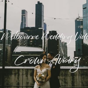 Elizabeth & anh melbourne wedding videography @ crown aviary